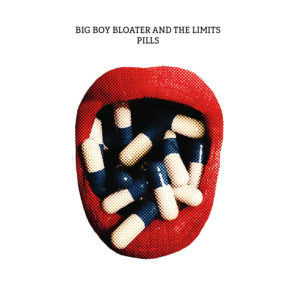 (2018) Big Boy Bloater & The LiMiTs - Pills
