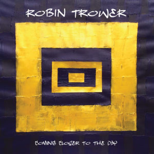 (2019) Robin Trower - Coming Closer To The Day