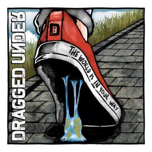 (2020) Dragged Under - The World Is In Your Way, Deluxe Edition